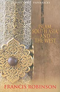 Islam, South Asia, and the West (Oxford India Paperbacks) from Francis Robinson