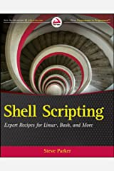 Shell Scripting: Expert Recipes for Linux, Bash, and more Paperback