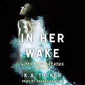 In Her Wake: A Ten Tiny Breaths Novella | K.A. Tucker