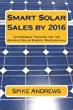 Smart Solar Sales by 2016: Affordable Training for the Aspiring Solar Energy Professional