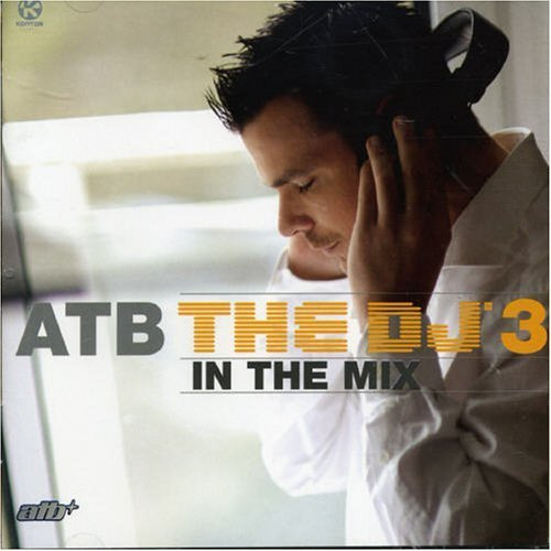 Atb - Atb The Dj In The Mix 3 By Atb - Zortam Music