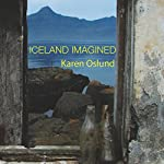 Iceland Imagined: Nature, Culture, and Storytelling in the North Atlantic: A Weyerhaeuser Environmental Book | Karen Oslund,William Cronon (foreword)