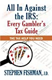 All in Against the IRS, Stephen Fishman, 0983290709