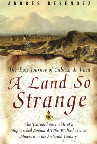 Search : A Land So Strange: The Epic Journey of Cabeza de Vaca