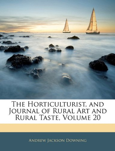 Download The Horticulturist, and Journal of Rural Art and Rural Taste, Volume 20 pdf epub