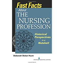 Fast Facts About the Nursing Profession: Historical Perspectives in a Nutshell