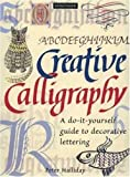 Creative Calligraphy: A Do-It-Yourself Guide To Decorative Lettering