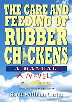 The Care and Feeding of Rubber Chickens:  A Novel by [William Carter, Scott]