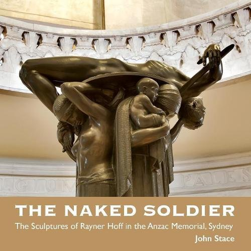 Download The Naked Soldier: The Sculptures of Rayner Hoff in the Anzac Memorial, Sydney pdf epub