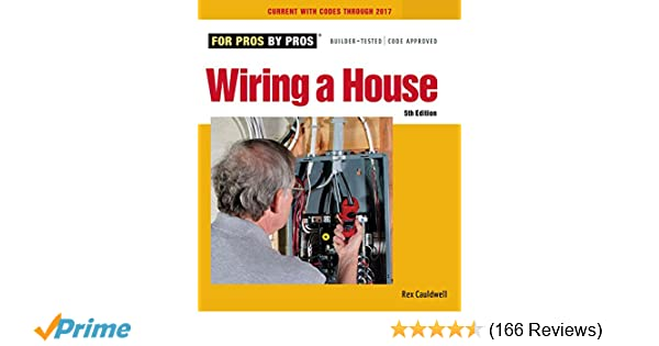 wiring a house 5th edition for pros by pros rex cauldwell rh amazon com Basic Electrical Wiring Diagrams Residential Electrical Wiring Diagrams