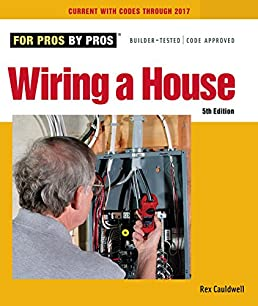 wiring a house 5th edition for pros by pros rex cauldwell rh amazon com House Wiring For Dummies wiring a house rex cauldwell free download