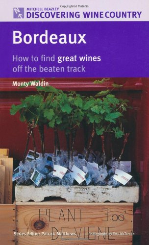 Bordeaux: How to Find Great Wines Off the Beaten Track (Discovering Wine Country) by Monty Waldin