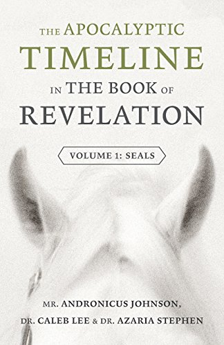 The Apocalyptic Timeline in the Book of Revelation: Volume 1: Seals