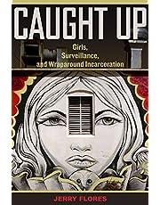 Caught Up: Girls, Surveillance, and Wraparound Incarceration