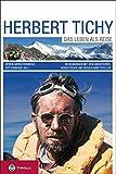 Herbert Tichy: Das Leben als Reise. Begegnungen mit dem Abenteurer, Bergsteiger und Reiseschriftsteller