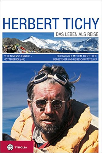 herbert-tichy-das-leben-als-reise-begegnungen-mit-dem-abenteurer-bergsteiger-und-reiseschriftsteller