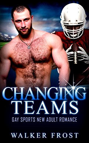 Changing Teams: Gay Sports New Adult Romance Kindle Edition Kindle Edition