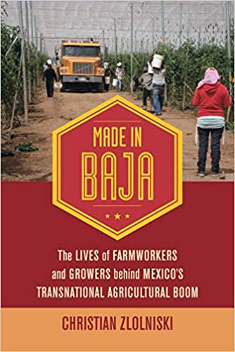 Made in Baja: The Lives of Farmworkers and Growers behind