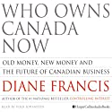 Who Owns Canada Now: Old Money, New Money and The Future of Canadian Business Audiobook by Diane Francis Narrated by Vern Johanssen