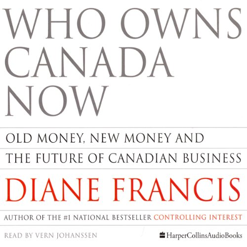 Who Owns Canada Now: Old Money, New Money and The Future of Canadian Business