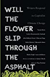 img - for Will the Flower Slip Through the Asphalt: Writers Respond to Capitalist Climate Change book / textbook / text book