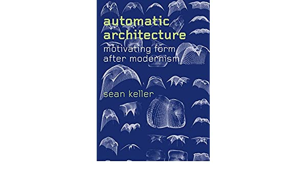 Amazon automatic architecture motivating form after amazon automatic architecture motivating form after modernism ebook sean keller kindle store fandeluxe Gallery