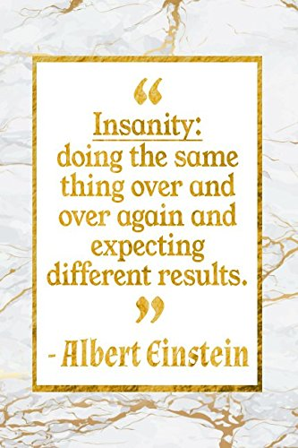 Insanity: Doing The Same Thing Over And Over Again And Expecting Different Results: Gold Marble Albert Einstein Quote Inspirational Notebook