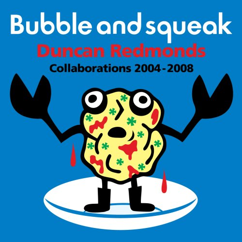 (Bubble and Squeak: Collaborations 2004-2008)