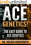 Ace Genetics!:The EASY Guide to Ace G...