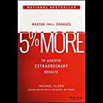 5% More: Making Small Changes to Achieve Extraordinary Results | Michael Alden