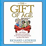 The Gift of Age: Wit and Wisdom, Information and Inspiration for the Chronologically Endowed, and Those Who Will Be | Richard Lederer