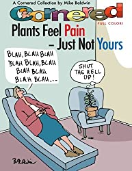 Cornered - Plants Feel Pain - Just Not Yours: A Cornered Collection - Full Color!