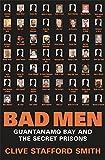 BAD MEN: GUANTANAMO BAY AND THE SECRET PRISONS