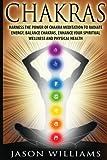 Chakras: Harness the Power of Chakra Meditation to Radiate Energy, Balance Chakras, Enhance your Spiritual Wellness and Physical Health
