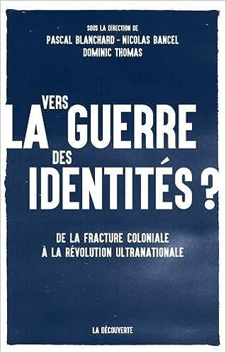 Vers la guerre des identités de Nicolas BANCEL 2016