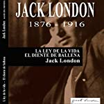 La ley de la vida y El diente de ballena [The Law of Life and The Whale Tooth] | Jack London