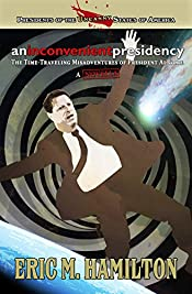 An Inconvenient Presidency: The Time-Traveling Misadventures of President Al Gore (Presidents of the Uncanny States of America)