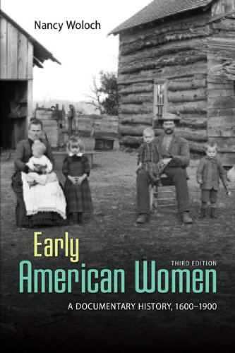 EARLY AMERICAN WOMEN: A DOCUMENTARY HISTORY 1600 - 1900