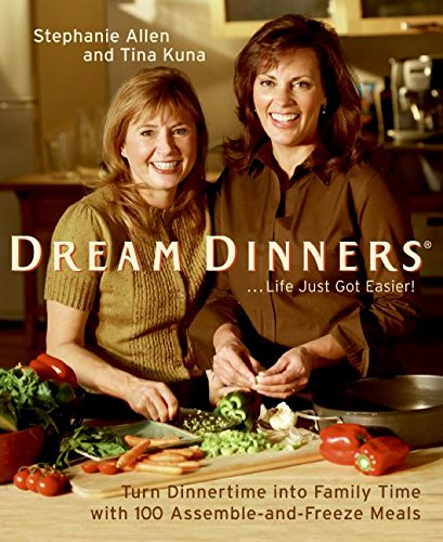 Dream Dinners: Turn Dinnertime into Family Time with 100 Assemble-and-Freeze Meals ebook