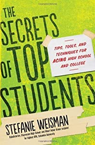 The Secrets of Top Students: Tips, Tools, and Techniques for Acing High School and College by Stefanie Weisman (2013-05-07)