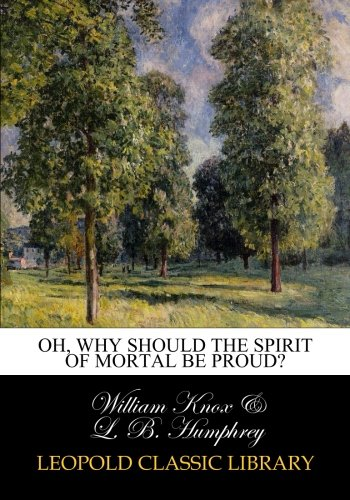 Download Oh, why should the spirit of mortal be proud? pdf epub