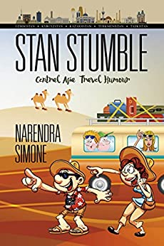 Stan Stumble: Central Asia Travel Humour (A 100 Country Race for a Glass of Wine Book 2) by [Simone, Narendra]