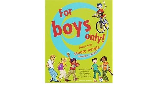 For boys only!: alles wat stoere jongens moeten weten ...