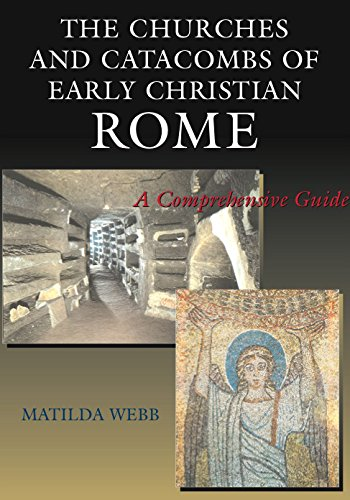 The Churches and Catacombs of Early Christian Rome: A Comprehensive Guide