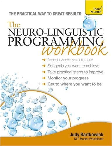 Neuro-Linguistic Programming Workbook A Teach Yourself Guide by Unknown