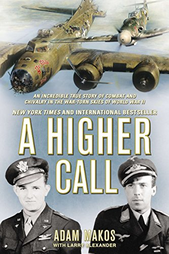 A Higher Call: An Incredible True Story of Combat and Chivalry in the War-Torn Skies of World War II [Adam Makos - Larry Alexander] (Tapa Blanda)