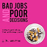 Bad Jobs and Poor Decisions: Dispatches from the Working Class | J. R. Helton