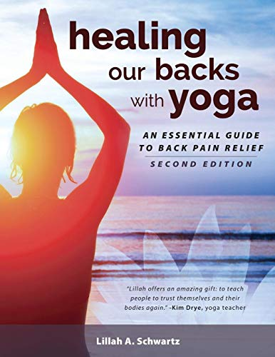 Healing Our Backs with Yoga: : An Essential Guide to Back Pain Relief (Best Yoga Poses For Back And Neck Pain)