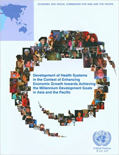Book Development of Health Systems in the Context of Enhancing Economic Growth Towards Achieving the Millennium Development Goals in Asia and the Pacific