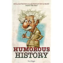 HUMOROUS HISTORY: An Illustrated Collection Of Wit & Irony From The Past